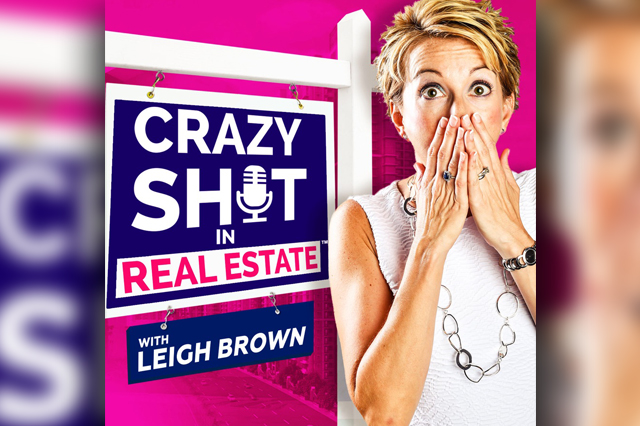 Crazy Sh*t In Real Estate with Leigh Brown & Kellie Tinnin