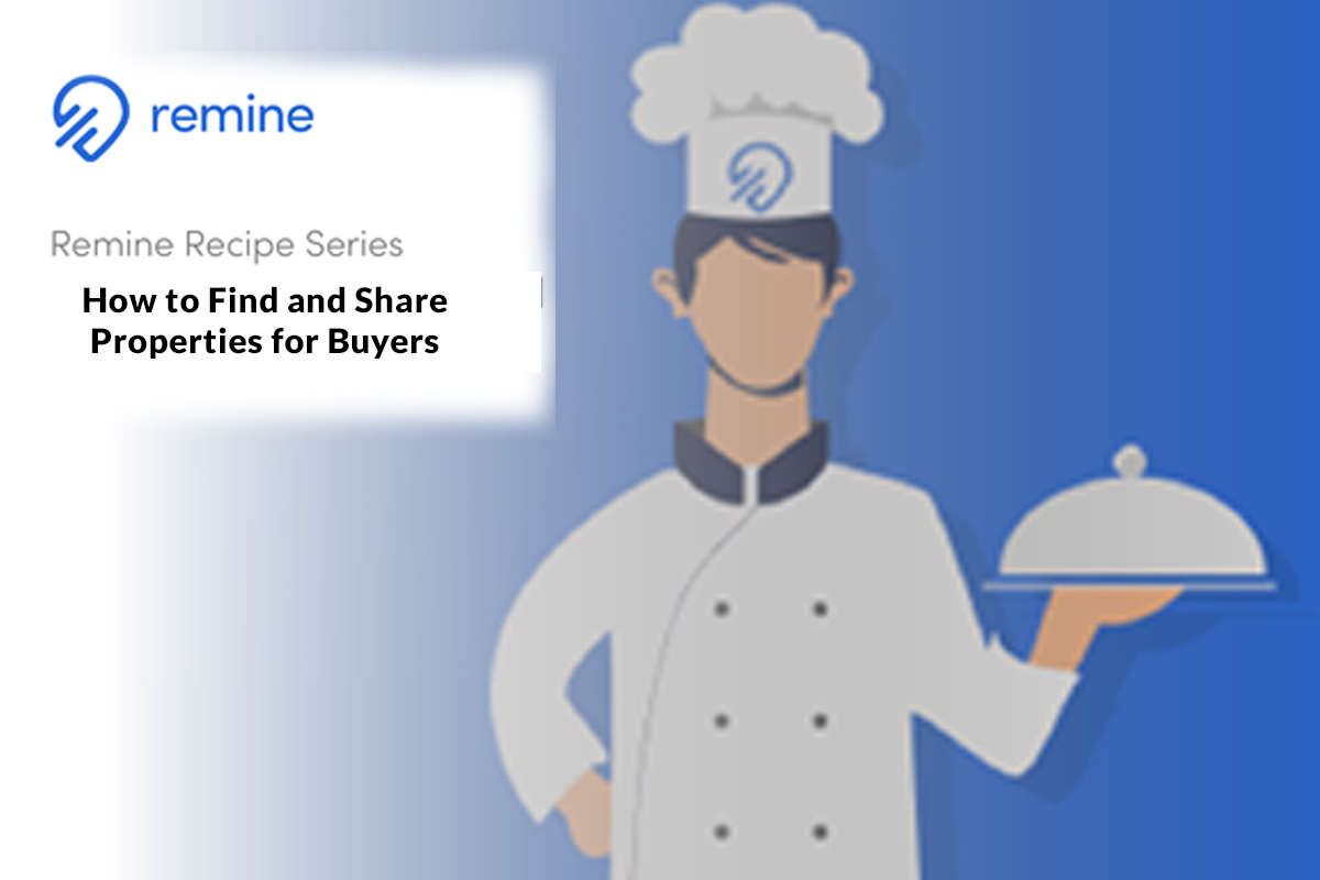 Remine Recipe #2: How to Find and Share Properties for Buyers